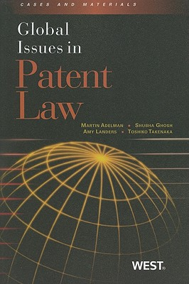 Global Issues in Patent Law By Adelman, Martin J./ Ghosh, Shubha/ Landers, Amy/ Takenaka, Toshiko
