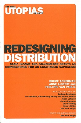 Redesigning Distribution By Ackerman, Bruce/ Alstott, Anne/ Parijs, Philippe Van/ Bergmann, Barbara (CON)/ Garfinkel, Irwin (CON)/ Huang, Chien-Chung (CON)/ Wright, Erik Olin